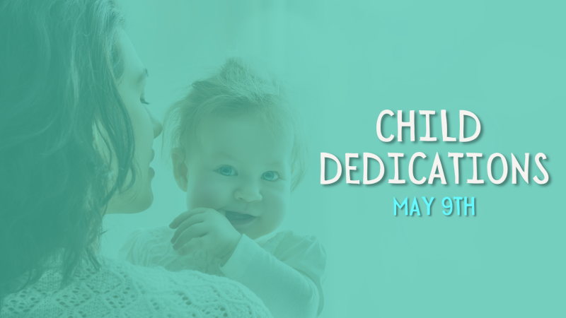 Child Dedications (Both Campuses)